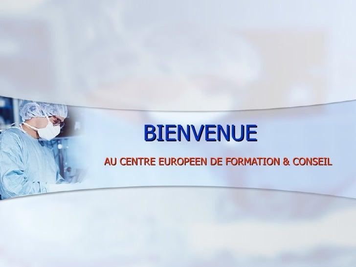 BIENVENUE  AU CENTRE EUROPEEN DE FORMATION & CONSEIL