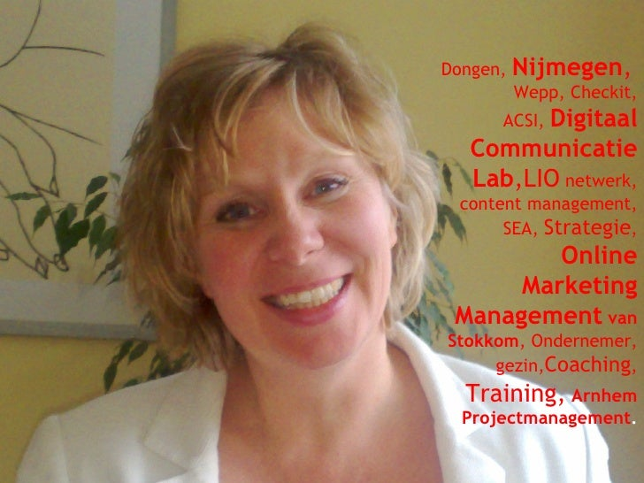 Dongen,  Nijmegen ,   Wepp, Checkit, ACSI,  Digitaal Communicatie Lab ,LIO  netwerk, content management, SEA,  Strategie ,...