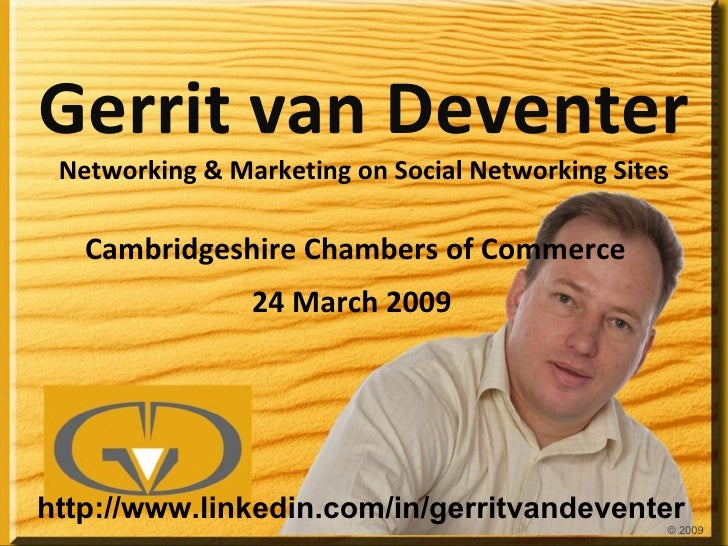 Gerrit van Deventer Networking & Marketing on Social Networking Sites Cambridgeshire Chambers of Commerce 24 March 2009  ©...