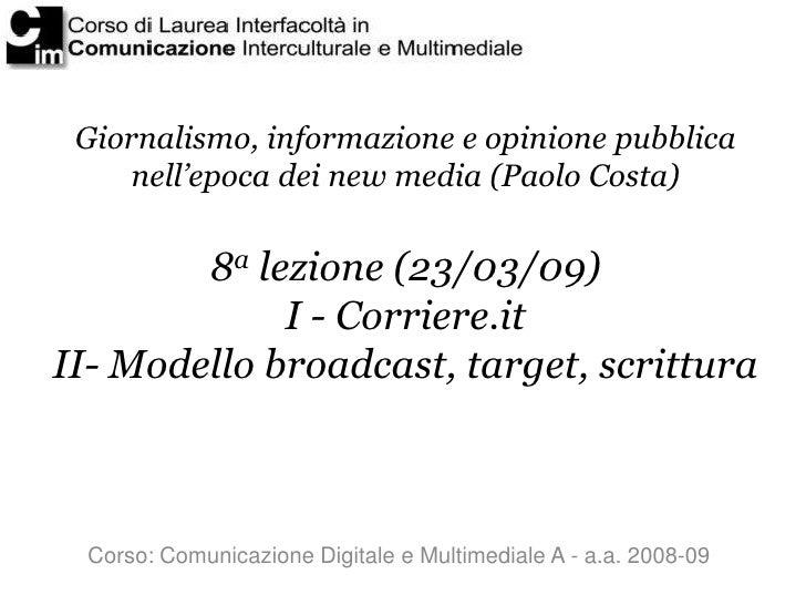 Giornalismo, informazione e opinione pubblica      nell'epoca dei new media (Paolo Costa)           8a lezione (23/03/09) ...