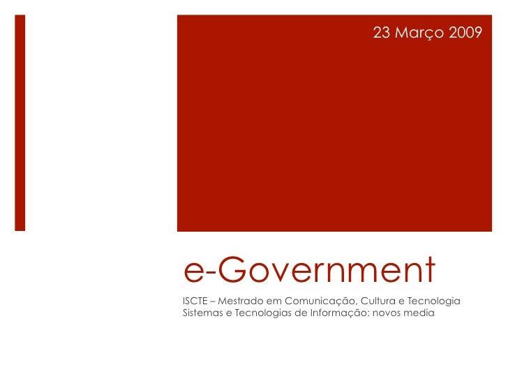 23 Março 2009     e-Government ISCTE – Mestrado em Comunicação, Cultura e Tecnologia Sistemas e Tecnologias de Informação:...