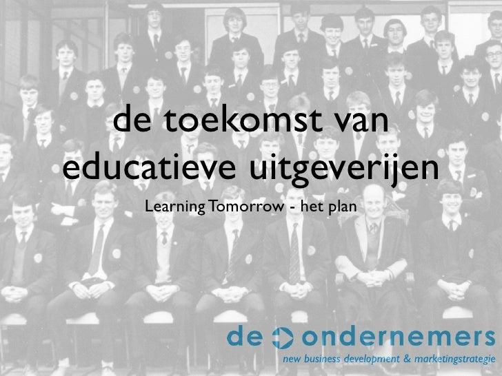 de toekomst van educatieve uitgeverijen      Learning Tomorrow - het plan                            new business developm...