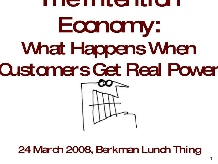 The Intention Economy: What Happens When Customers Get Real Power <ul><li>24 March 2008, Berkman Lunch Thing </li></ul>
