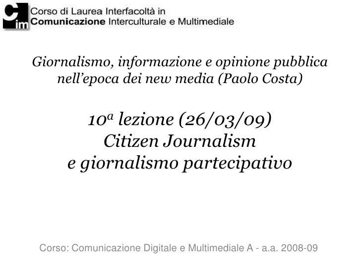 Giornalismo, informazione e opinione pubblica     nell'epoca dei new media (Paolo Costa)             10a lezione (26/03/09...
