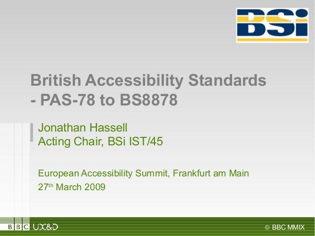 © BBC MMIX Jonathan Hassell Acting Chair, BSi IST/45 European Accessibility Summit, Frankfurt am Main 27th March 2009 Brit...