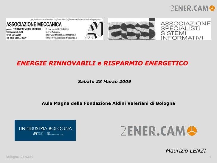 ENERGIE RINNOVABILI e RISPARMIO ENERGETICO Sabato 28 Marzo 2009 Aula Magna della Fondazione Aldini Valeriani di Bologna Ma...