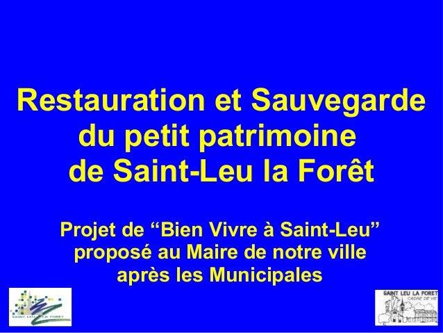 """Restauration et Sauvegarde du petit patrimoine de Saint-Leu la Forêt Projet de """"Bien Vivre à Saint-Leu"""" proposé au Maire d..."""