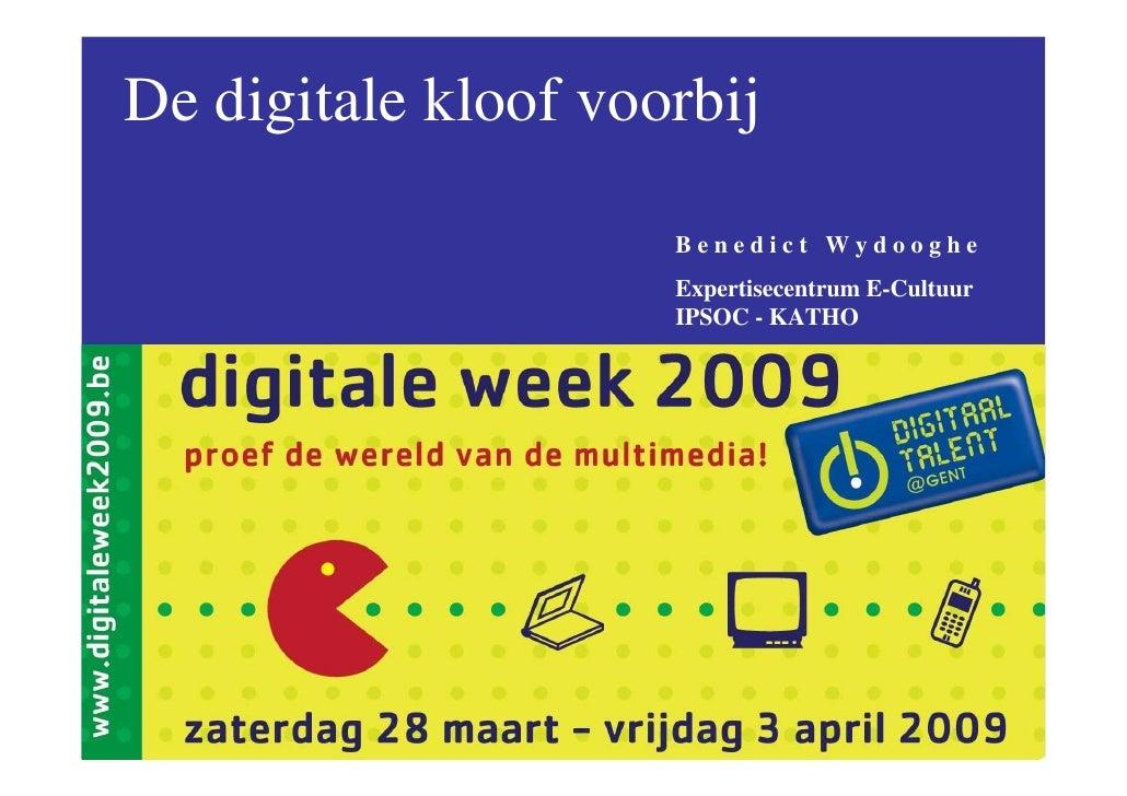 De digitale kloof voorbij                       Benedict Wydooghe                      Expertisecentrum E-Cultuur         ...
