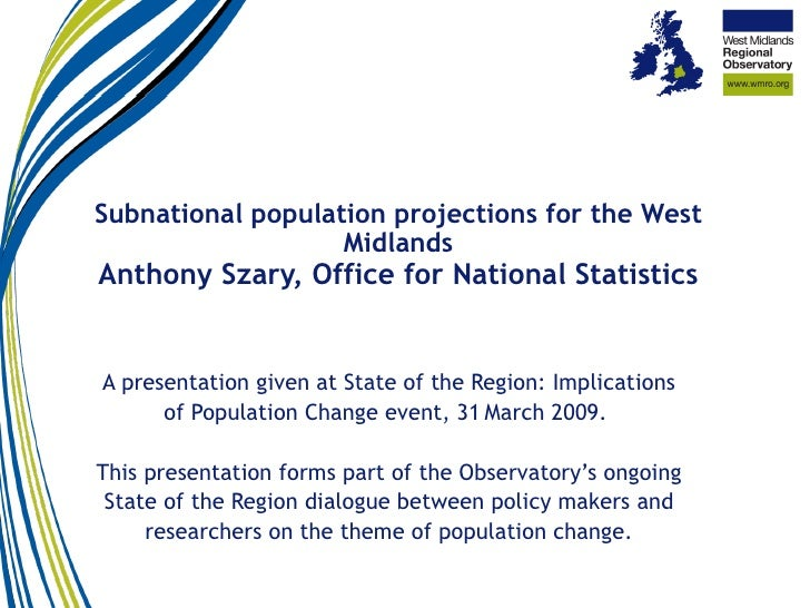 Subnational population projections for the West Midlands Anthony Szary, Office for National Statistics A presentation give...