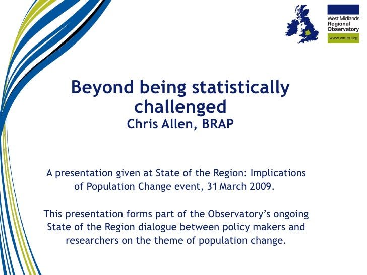 Beyond being statistically challenged Chris Allen, BRAP A presentation given at State of the Region: Implications of Popul...