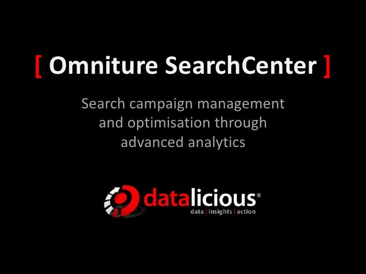 [ Omniture SearchCenter ]<br />Search campaign management and optimisation through advanced analytics<br />