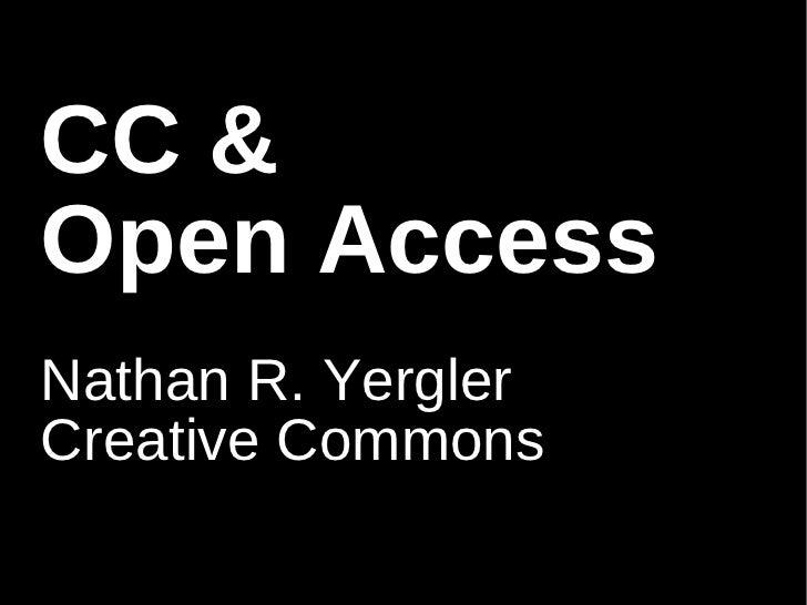 CC & Open Access Nathan R. Yergler Creative Commons