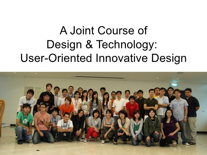 A Joint Course of Design & Technology:  User-Oriented Innovative Design
