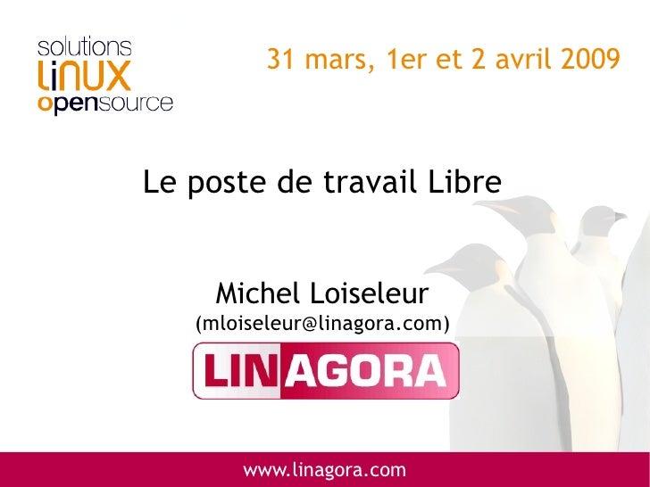 31 mars, 1er et 2 avril 2009    Le poste de travail Libre        Michel Loiseleur    (mloiseleur@linagora.com)            ...