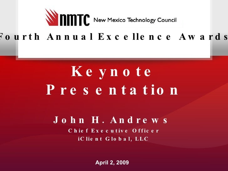 Keynote Presentation April 2, 2009 John H. Andrews   Chief Executive Officer iClient Global, LLC Fourth Annual Excellence ...
