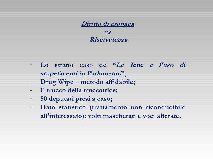 """Diritto di cronaca   vs  Riservatezza <ul><li>Lo strano caso de """" Le Iene e l'uso di stupefacenti in Parlamento """"; </li></..."""