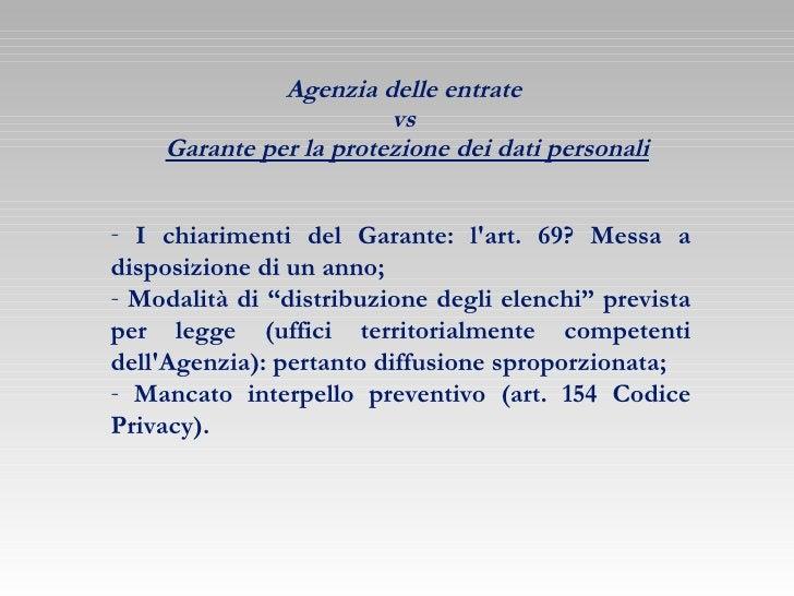 Agenzia delle entrate  vs  Garante per la protezione dei dati personali <ul><li>I chiarimenti del Garante: l'art. 69? Mess...