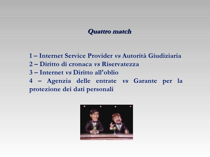 Quattro match 1 – Internet Service Provider  vs  Autorità Giudiziaria 2 – Diritto di cronaca  vs  Riservatezza 3 – Interne...