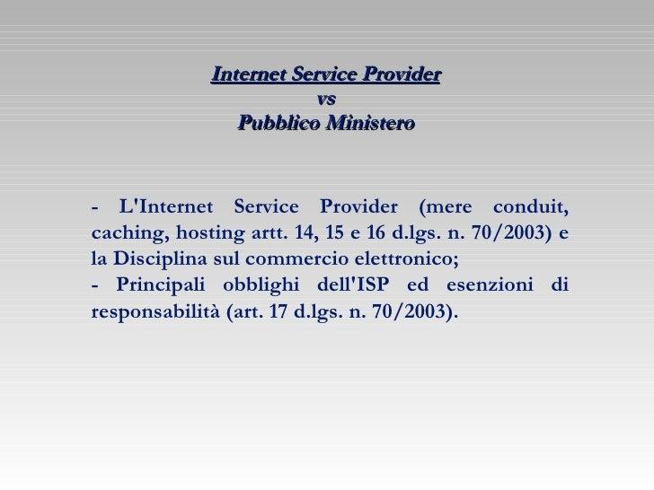 Internet Service Provider   vs  Pubblico Ministero  - L'Internet Service Provider (mere conduit, caching, hosting artt. 14...