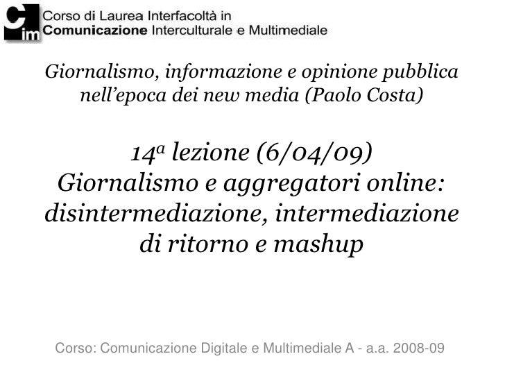 Giornalismo, informazione e opinione pubblica     nell'epoca dei new media (Paolo Costa)           14a lezione (6/04/09)  ...