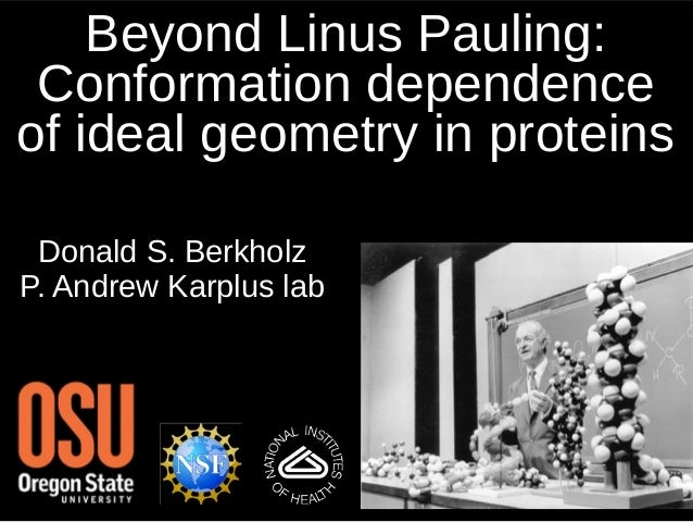 Beyond Linus Pauling: Conformation dependence of ideal geometry in proteins Donald S. Berkholz P. Andrew Karplus lab