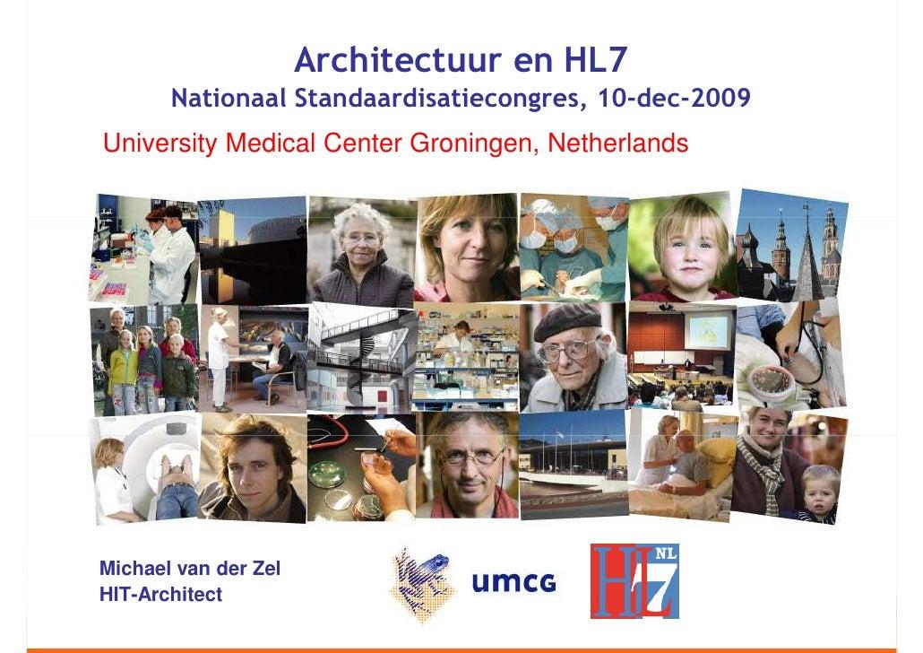 Architectuur en HL7        Nationaal Standaardisatiecongres, 10-dec-2009 University Medical Center Groningen, Netherlands ...