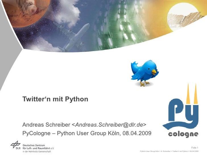 Twitter'n mit Python Andreas Schreiber < [email_address] > PyCologne – Python User Group Köln, 08.04.2009