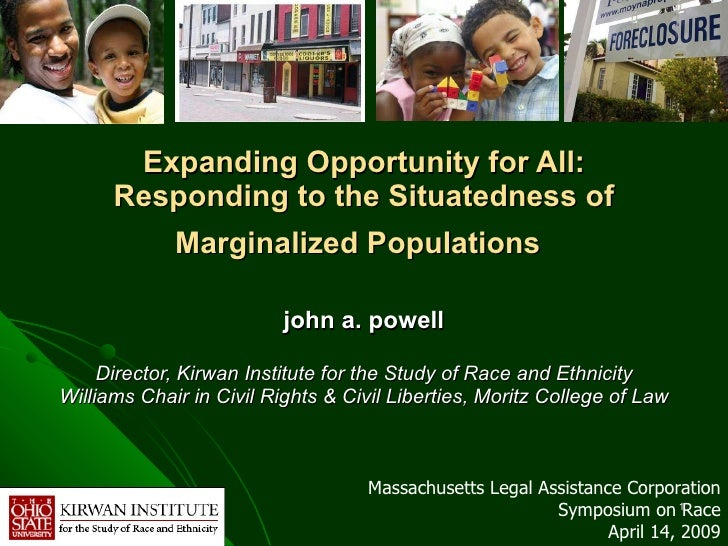 Expanding Opportunity for All: Responding to the Situatedness of Marginalized Populations   john a. powell Director, Kirwa...