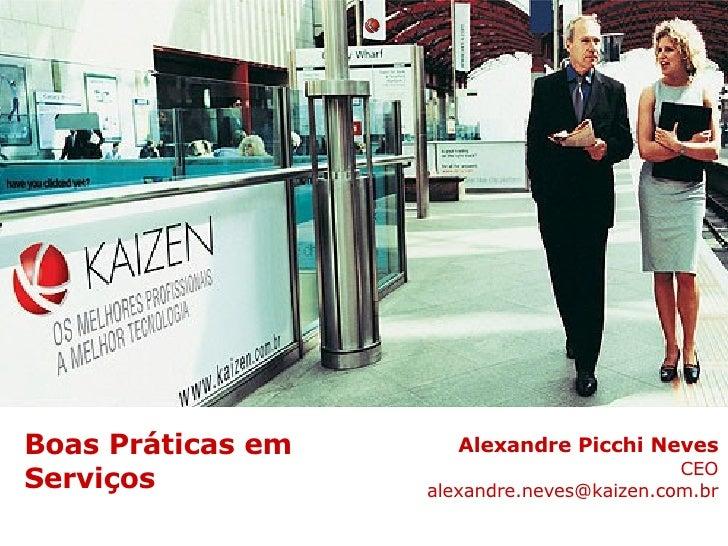 Alexandre Picchi Neves CEO [email_address] Boas Práticas em  Serviços