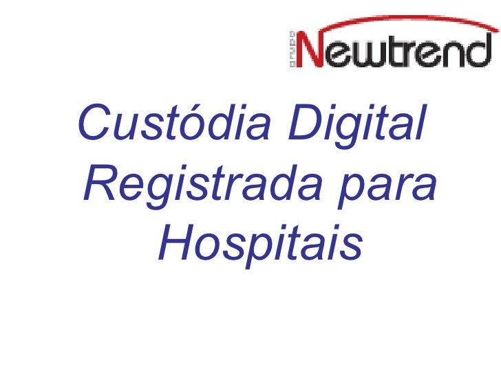 <ul><li>Custódia Digital Registrada para Hospitais </li></ul>