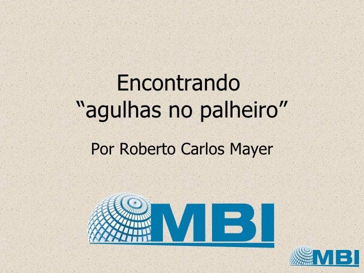 """Encontrando  """"agulhas no palheiro"""" Por Roberto Carlos Mayer"""