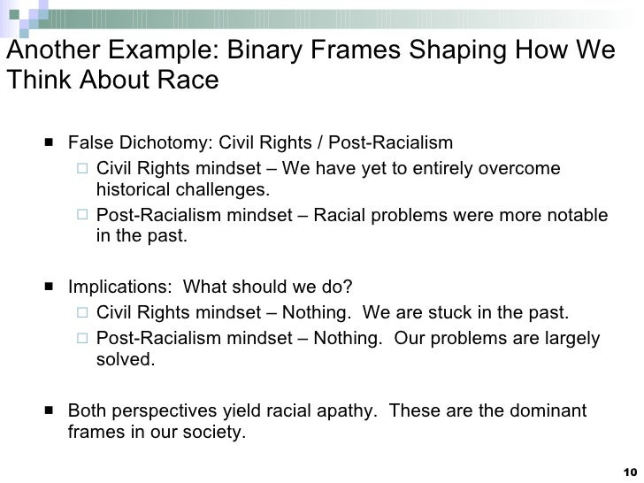 Another Example: Binary Frames Shaping How We Think About Race <ul><li>False Dichotomy: Civil Rights / Post-Racialism </li...