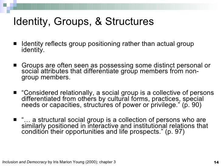 Identity, Groups, & Structures <ul><li>Identity reflects group positioning rather than actual group identity. </li></ul><u...