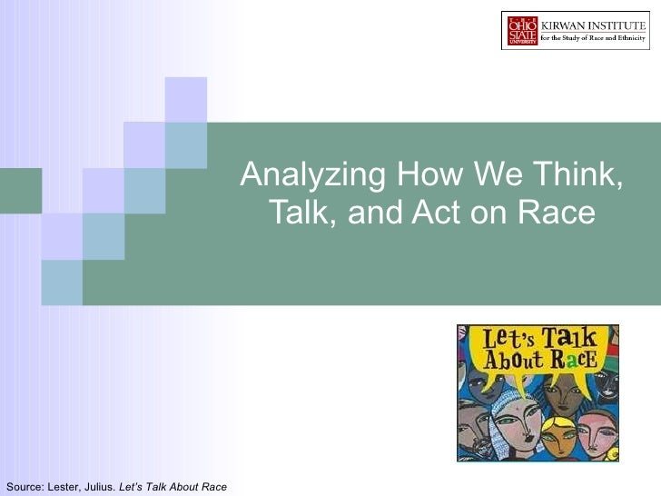 Analyzing How We Think, Talk, and Act on Race Source: Lester, Julius.  Let's Talk About Race