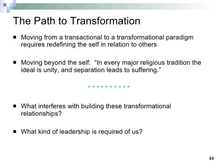 The Path to Transformation <ul><li>Moving from a transactional to a transformational paradigm requires redefining the self...