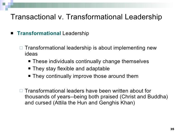 Transactional v. Transformational Leadership <ul><li>Transformational  Leadership </li></ul><ul><ul><li>Transformational l...