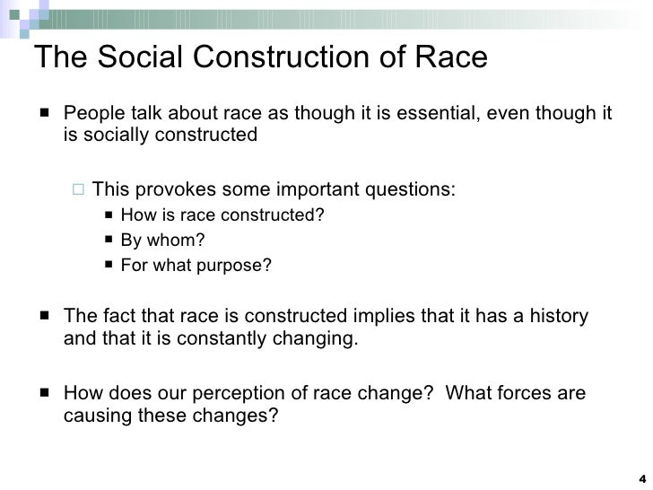 The Social Construction of Race <ul><li>People talk about race as though it is essential, even though it is socially const...