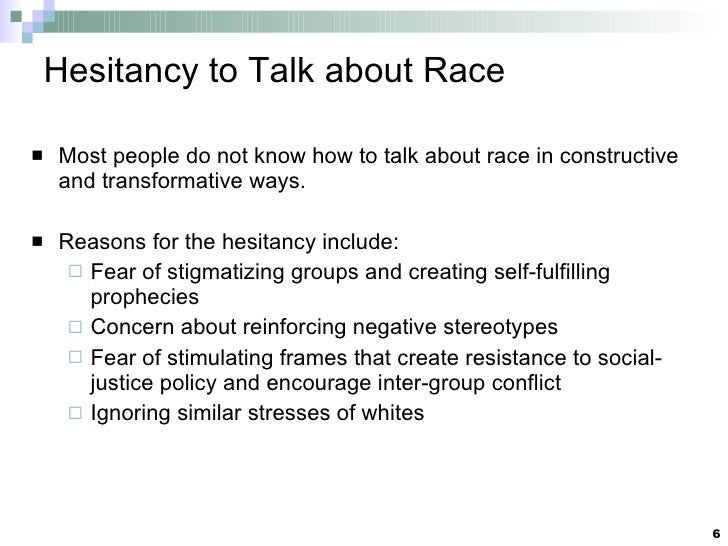 Hesitancy to Talk about Race <ul><li>Most people do not know how to talk about race in constructive and transformative way...