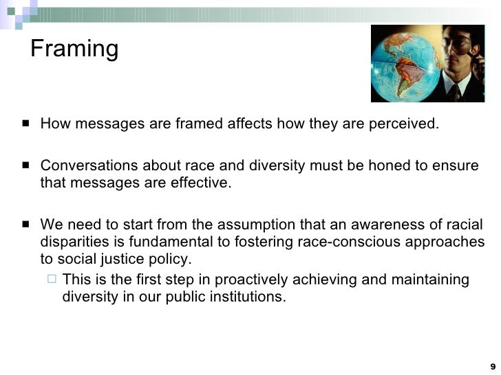 Framing <ul><li>How messages are framed affects how they are perceived. </li></ul><ul><li>Conversations about race and div...