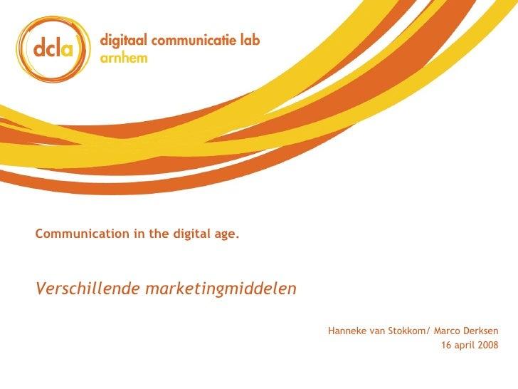 Communication in the digital age. Hanneke van Stokkom/ Marco Derksen 16 april 2008 Verschillende marketingmiddelen