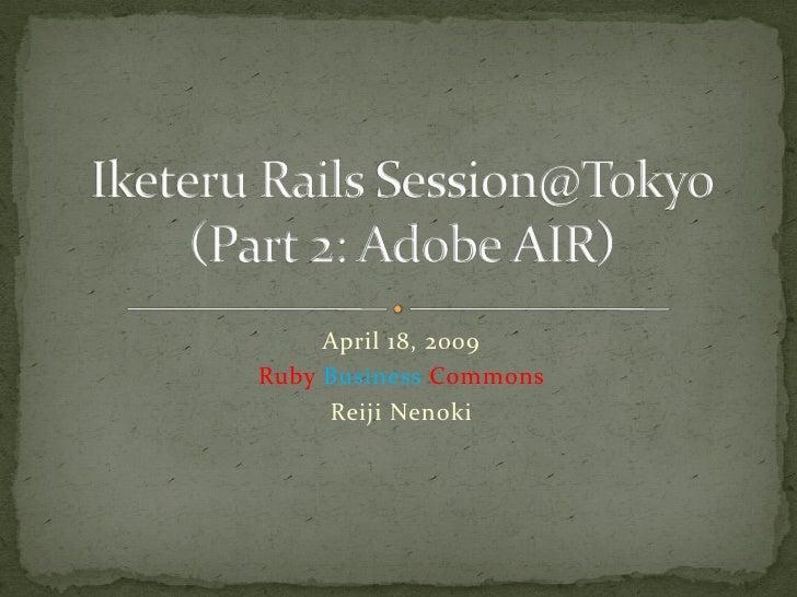April 18, 2009 Ruby Business Commons      Reiji Nenoki