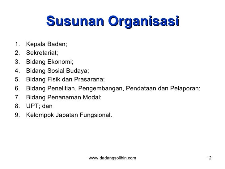 Susunan Organisasi <ul><li>Kepala Badan;  </li></ul><ul><li>Sekretariat;  </li></ul><ul><li>Bidang Ekonomi;  </li></ul><ul...
