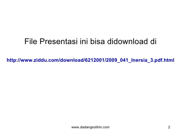 File Presentasi ini bisa didownload di <ul><li>http://www.ziddu.com/download/6212001/2009_041_Inersia_3.pdf.html </li></ul...