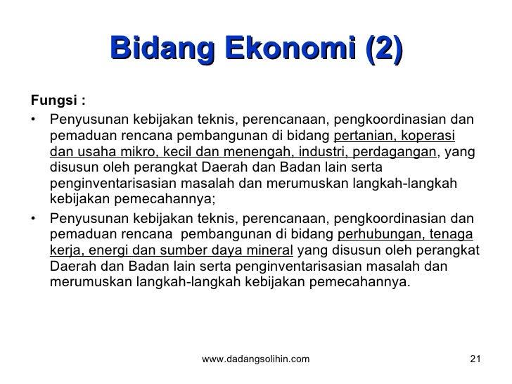 Bidang Ekonomi (2) <ul><li>Fungsi :  </li></ul><ul><li>Penyusunan kebijakan teknis, perencanaan, pengkoordinasian dan pema...