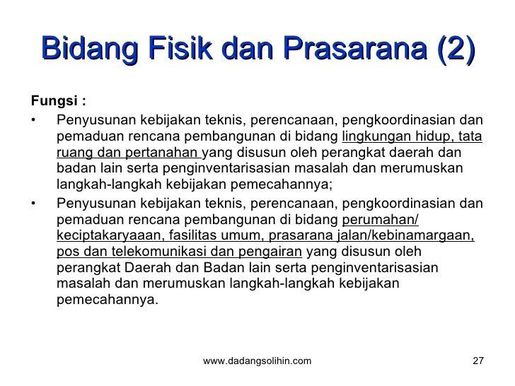 Bidang Fisik dan Prasarana (2) <ul><li>Fungsi :  </li></ul><ul><li>Penyusunan kebijakan teknis, perencanaan, pengkoordinas...