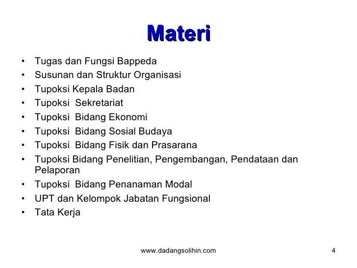Materi <ul><li>Tugas dan Fungsi Bappeda </li></ul><ul><li>Susunan dan Struktur Organisasi </li></ul><ul><li>Tupoksi Kepala...