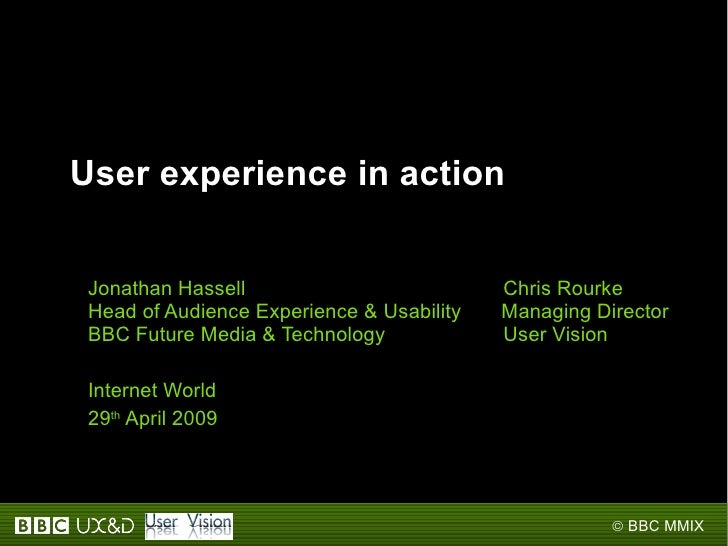 User experience in action    Jonathan Hassell                          Chris Rourke  Head of Audience Experience & Usabili...