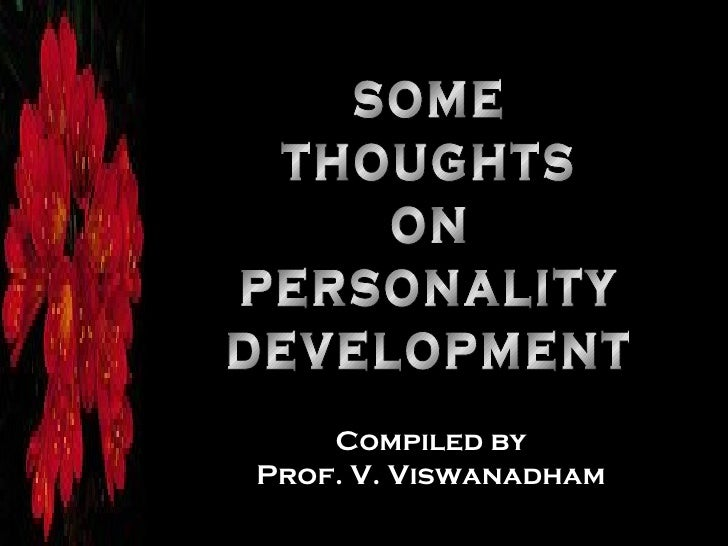 some thoughts on personality development co Compiled by Prof. V. Viswanadham
