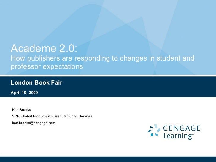 Academe 2.0:  How publishers are responding to changes in student and professor expectations London Book Fair April 19, 20...