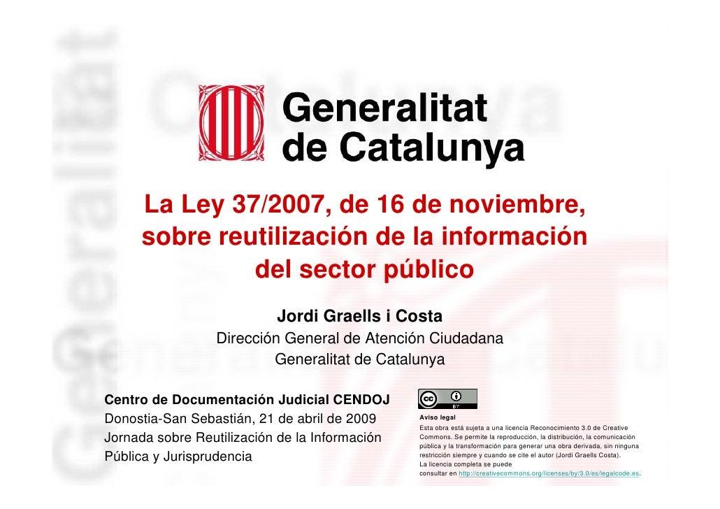 La Ley 37/2007, de 16 de noviembre,          sobre reutilización de la información                   del sector público   ...